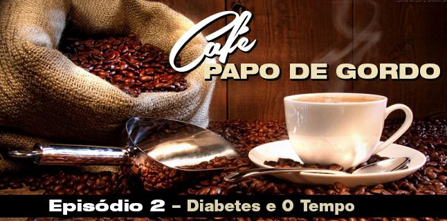 Podcast Papo de Gordo Café 02