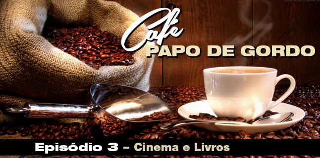 Podcast Papo de Gordo Café 03