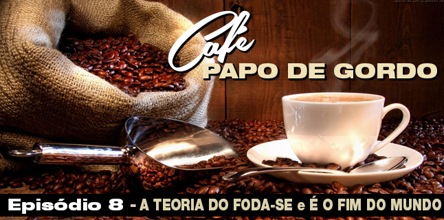 Podcast Papo de Gordo Café 08