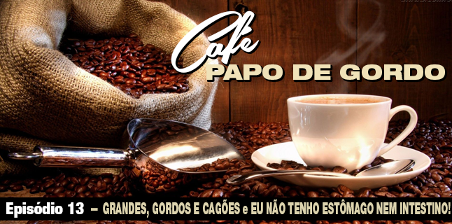 Podcast Papo de Gordo Café 13
