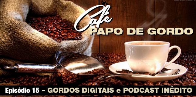 Podcast Papo de Gordo Café 15