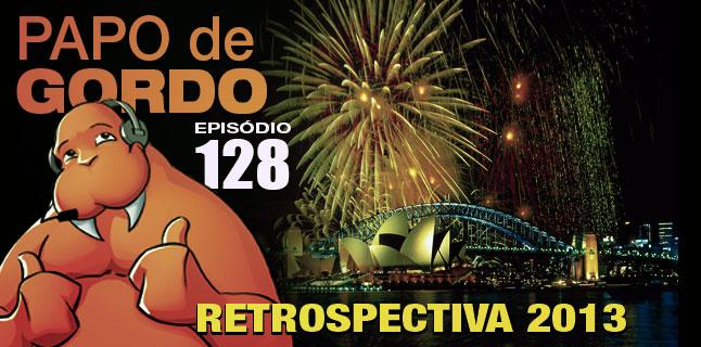 Podcast Papo de Gordo 128 - Retrospectiva 2013