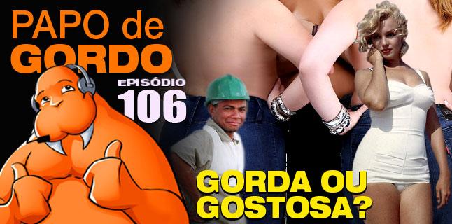 Podcast Papo de Gordo 106 - Gorda ou Gostosa?