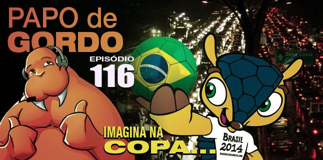 Podcast Papo de Gordo 116 - Imagina na Copa...