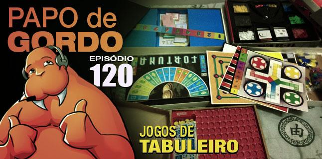 Podcast Papo de Gordo 120 - Jogos de Tabuleiro