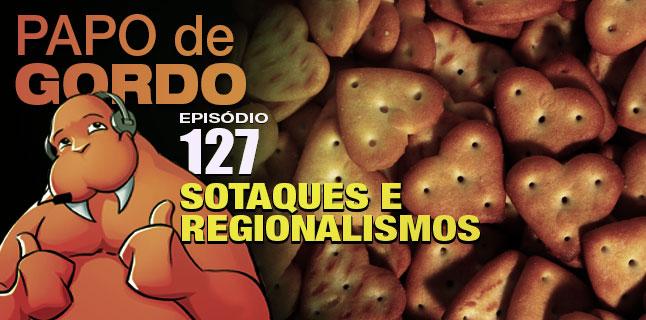 Podcast Papo de Gordo 127 - Sotaques e Regionalismos