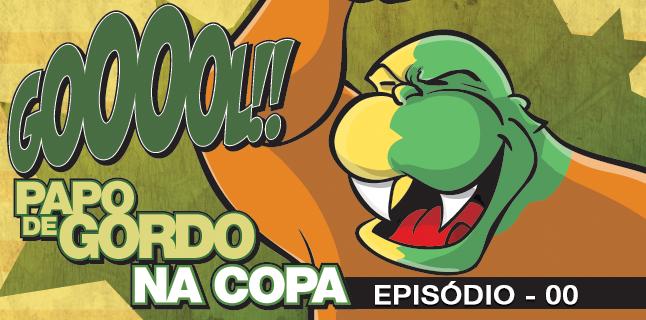Papo de Gordo na Copa 2014 - Ep. 00 - Vai ter Copa!